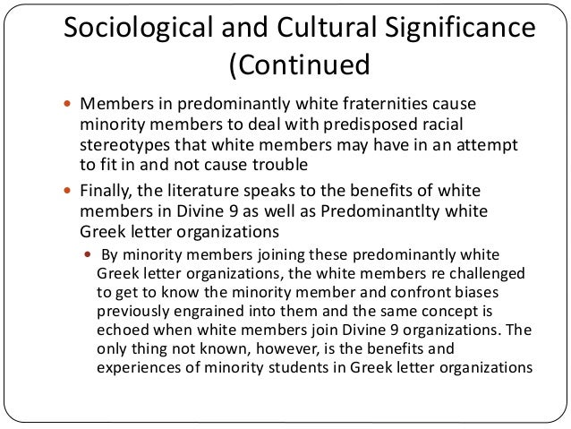 Sociological and Cultural Significance (Continued  Members in predominantly white fraternities cause minority members to ...