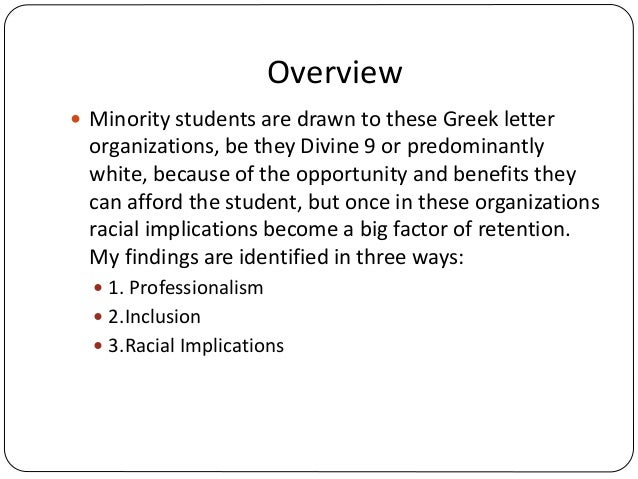 Overview  Minority students are drawn to these Greek letter organizations, be they Divine 9 or predominantly white, becau...