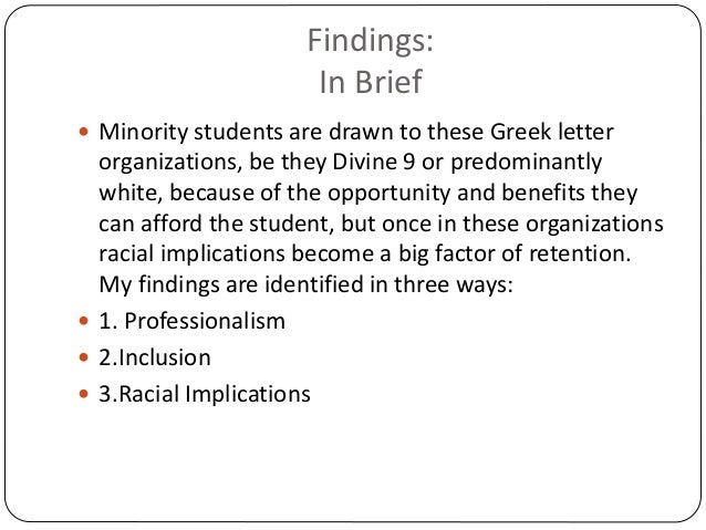 Findings: In Brief  Minority students are drawn to these Greek letter organizations, be they Divine 9 or predominantly wh...
