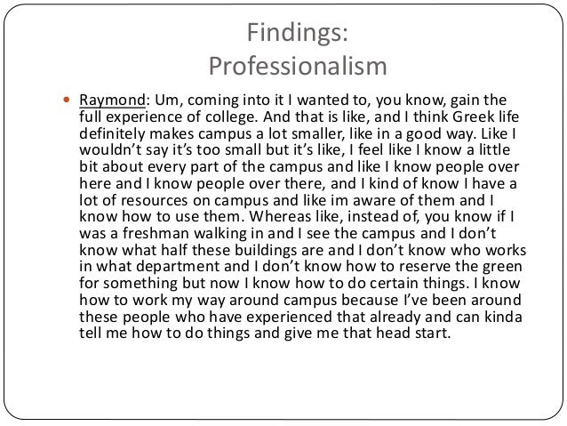 Findings: Professionalism  Raymond: Um, coming into it I wanted to, you know, gain the full experience of college. And th...