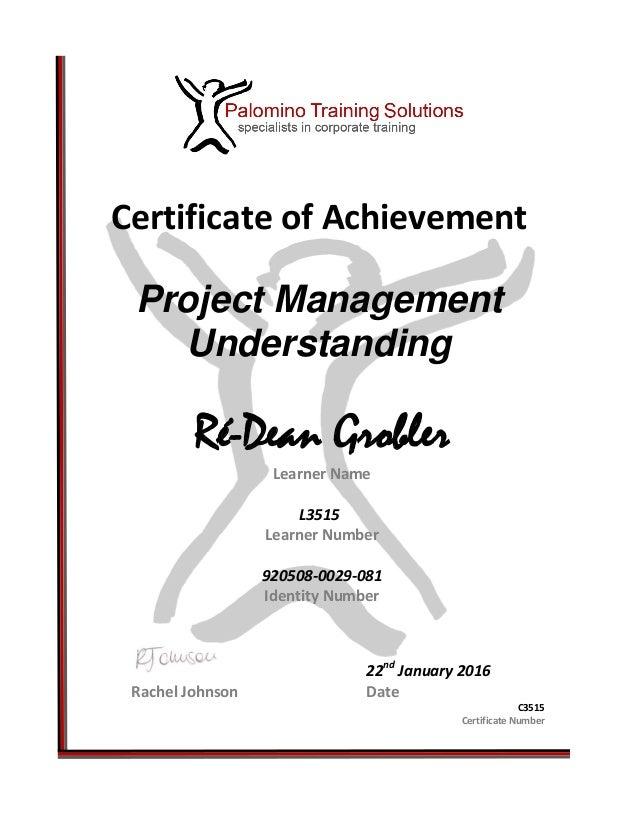 Certificate of Achievement Project Management Understanding Ré-Dean Grobler Learner Name L3515 Learner Number 920508-0029-...
