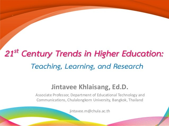 21st Century Trends in Higher Education: Jintavee Khlaisang, Ed.D. Associate Professor, Department of Educational Technolo...
