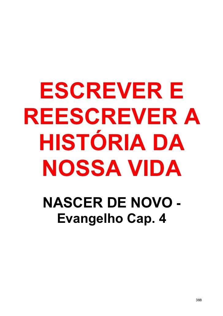 ESCREVER EREESCREVER A HISTÓRIA DA NOSSA VIDA NASCER DE NOVO -  Evangelho Cap. 4                     388