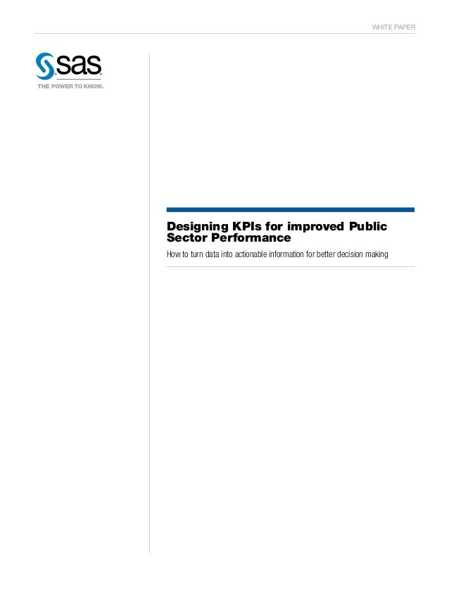 WHITE PAPER Designing KPIs for improved Public Sector Performance How to turn data into actionable information for better ...