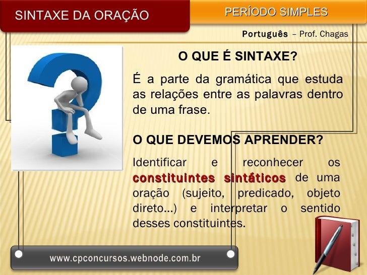 SINTAXE DA ORAÇÃO            PERÍODO SIMPLES                                Português – Prof. Chagas                     O...