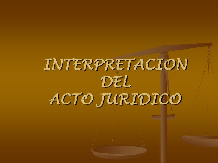 INTERPRETACION      DEL ACTO JURIDICO
