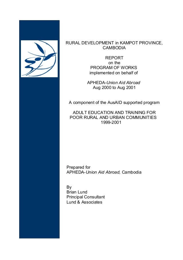RURAL DEVELOPMENT in KAMPOT PROVINCE, CAMBODIA REPORT on the PROGRAM OF WORKS implemented on behalf of APHEDA-Union Aid Ab...