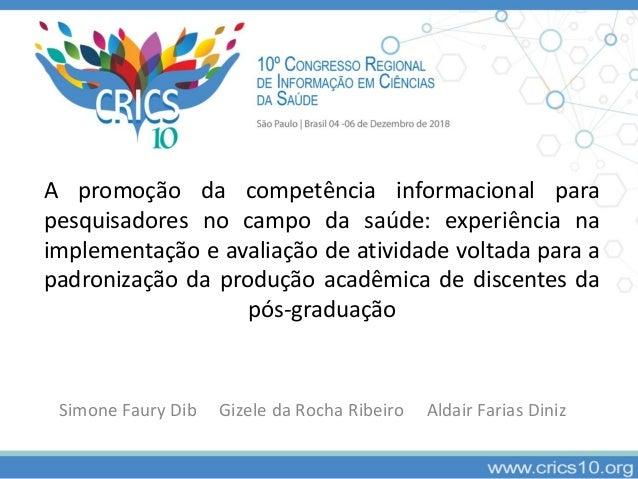 Simone Faury Dib Gizele da Rocha Ribeiro Aldair Farias Diniz A promo��o da compet�ncia informacional para pesquisadores no...