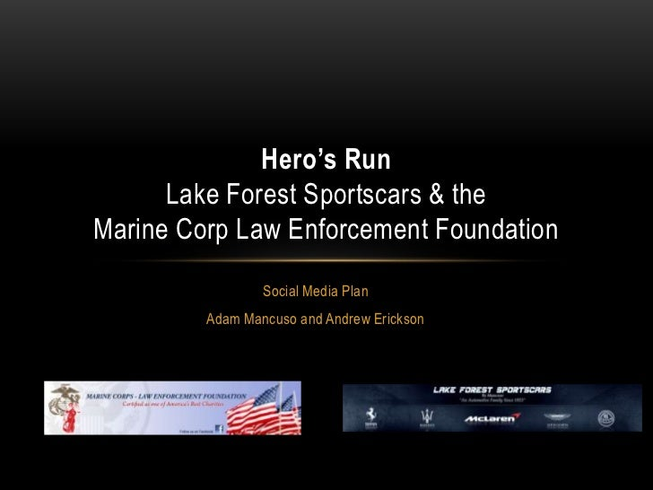 Hero's Run      Lake Forest Sportscars & theMarine Corp Law Enforcement Foundation                 Social Media Plan      ...