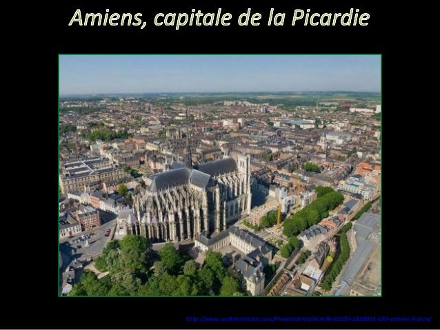 http://www.authorstream.com/Presentation/mireille30100-1828915-583-amiens-france/