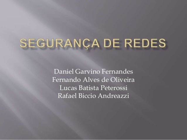 Daniel Garvino Fernandes  Fernando Alves de Oliveira  Lucas Batista Peterossi  Rafael Biccio Andreazzi