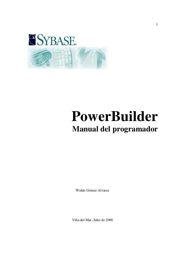 1  PowerBuilder Manual del programador  Waldo Gómez Alvarez  Viña del Mar, Julio de 2000