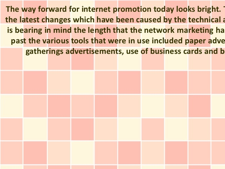 The way forward for internet promotion today looks bright. Tthe latest changes which have been caused by the technical a i...