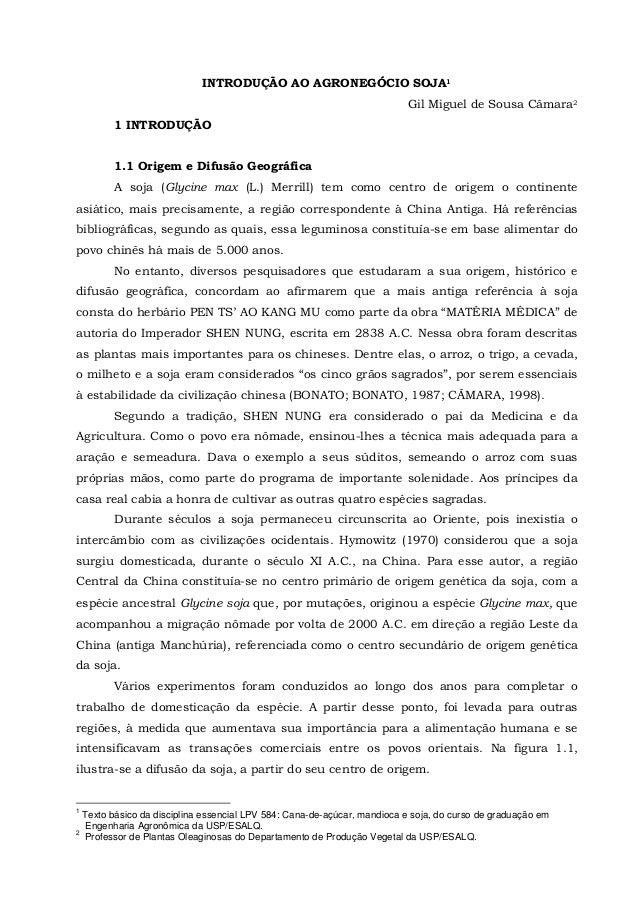INTRODUÇÃO AO AGRONEGÓCIO SOJA1 Gil Miguel de Sousa Câmara2 1 INTRODUÇÃO 1.1 Origem e Difusão Geográfica A soja (Glycine m...