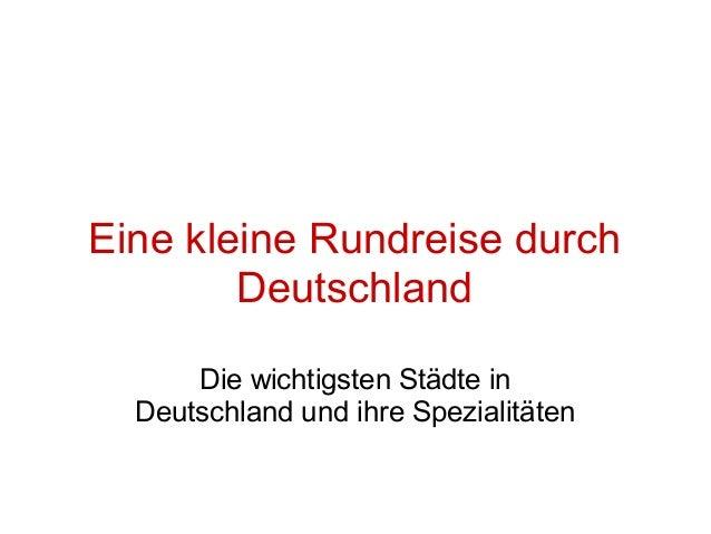 Eine kleine Rundreise durch Deutschland Die wichtigsten Städte in Deutschland und ihre Spezialitäten