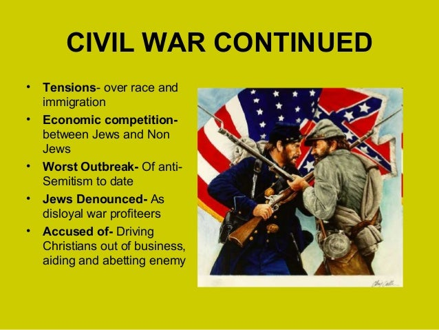 CIVIL WAR CONTINUED • Tensions- over race and immigration • Economic competition- between Jews and Non Jews • Worst Outbre...