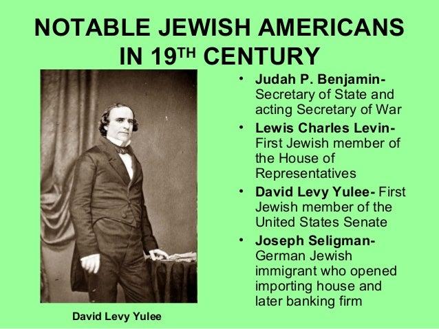 NOTABLE JEWISH AMERICANS IN 19TH CENTURY • Judah P. Benjamin- Secretary of State and acting Secretary of War • Lewis Charl...