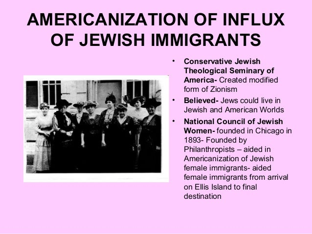 AMERICANIZATION OF INFLUX OF JEWISH IMMIGRANTS • Conservative Jewish Theological Seminary of America- Created modified for...