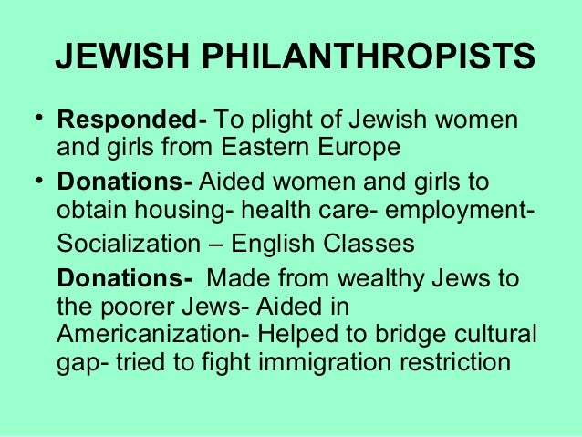 JEWISH PHILANTHROPISTS • Responded- To plight of Jewish women and girls from Eastern Europe • Donations- Aided women and g...