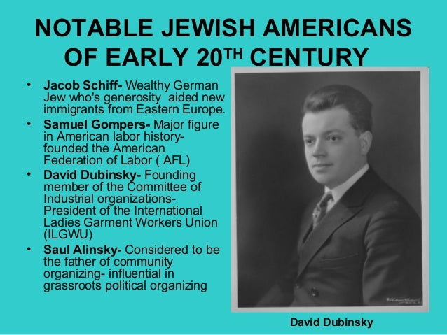 NOTABLE JEWISH AMERICANS OF EARLY 20TH CENTURY • Jacob Schiff- Wealthy German Jew who's generosity aided new immigrants fr...