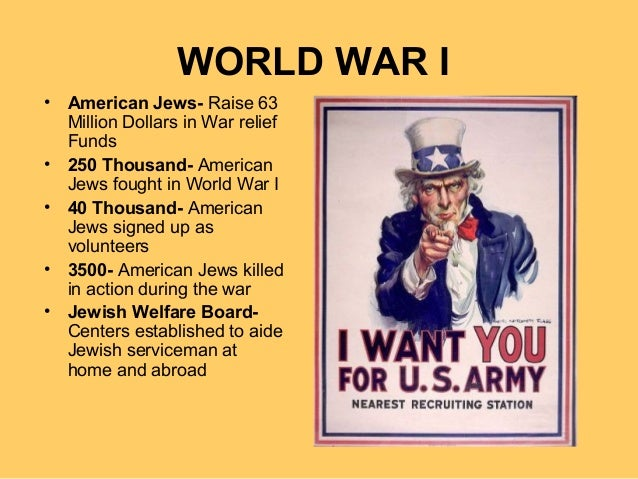 WORLD WAR I • American Jews- Raise 63 Million Dollars in War relief Funds • 250 Thousand- American Jews fought in World Wa...