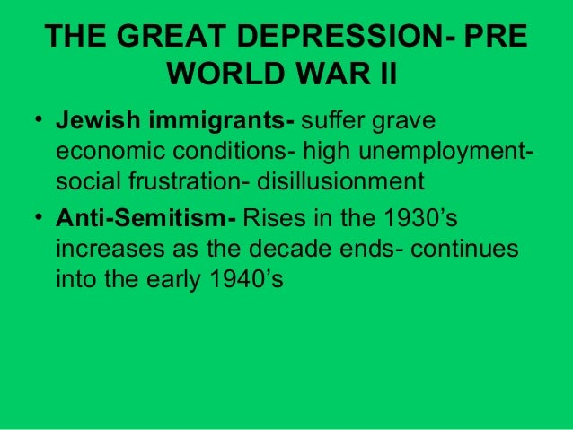 THE GREAT DEPRESSION- PRE WORLD WAR II • Jewish immigrants- suffer grave economic conditions- high unemployment- social fr...