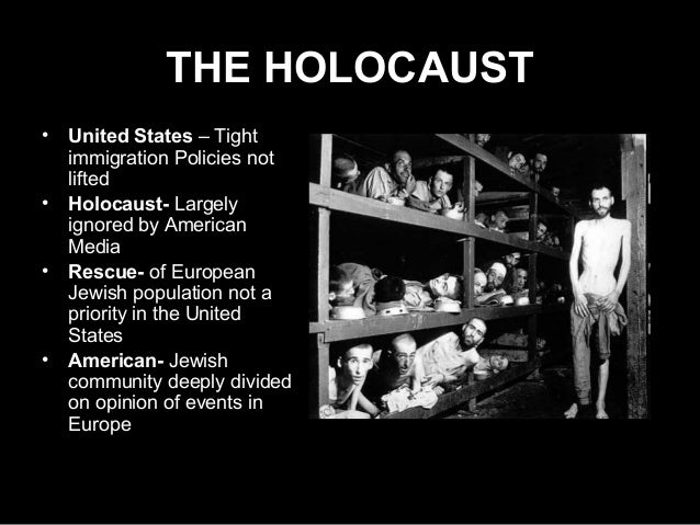 THE HOLOCAUST • United States – Tight immigration Policies not lifted • Holocaust- Largely ignored by American Media • Res...