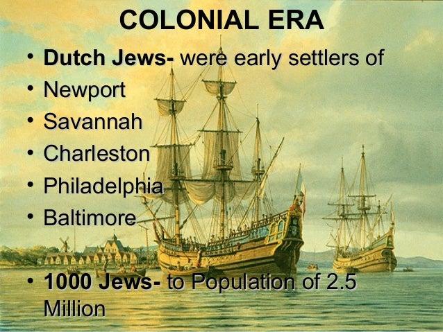 COLONIAL ERA • Dutch Jews-Dutch Jews- were early settlers ofwere early settlers of • NewportNewport • SavannahSavannah • C...