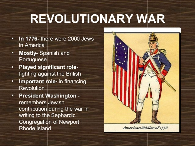 REVOLUTIONARY WAR • In 1776- there were 2000 Jews in America • Mostly- Spanish and Portuguese • Played significant role- f...