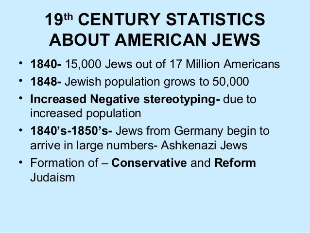 19th CENTURY STATISTICS ABOUT AMERICAN JEWS • 1840- 15,000 Jews out of 17 Million Americans • 1848- Jewish population grow...