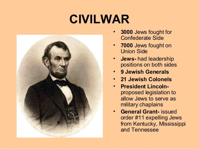 CIVILWAR • 3000 Jews fought for Confederate Side • 7000 Jews fought on Union Side • Jews- had leadership positions on both...