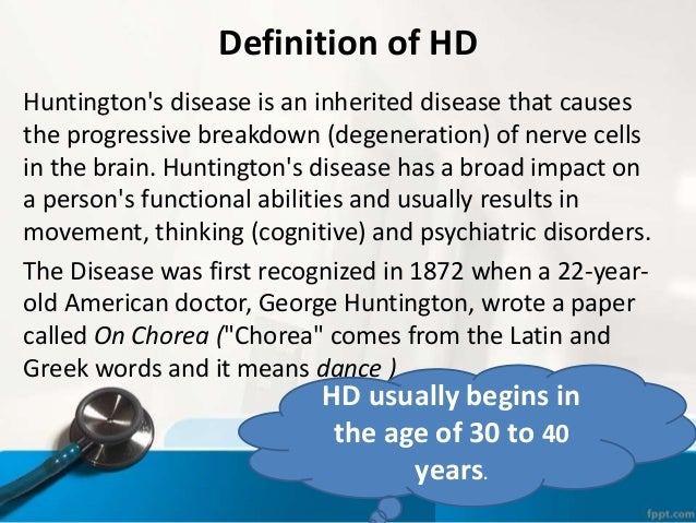 huntingtons disease essay Huntington disease (hd) is an inherited condition that causes progressive degeneration of neurons in the brain signs and symptoms usually develop between ages 35 to 44 years and may include uncontrolled movements, loss of intellectual abilities, and various emotional and psychiatric problems.