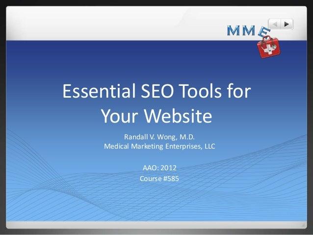 Essential SEO Tools for    Your Website          Randall V. Wong, M.D.     Medical Marketing Enterprises, LLC             ...