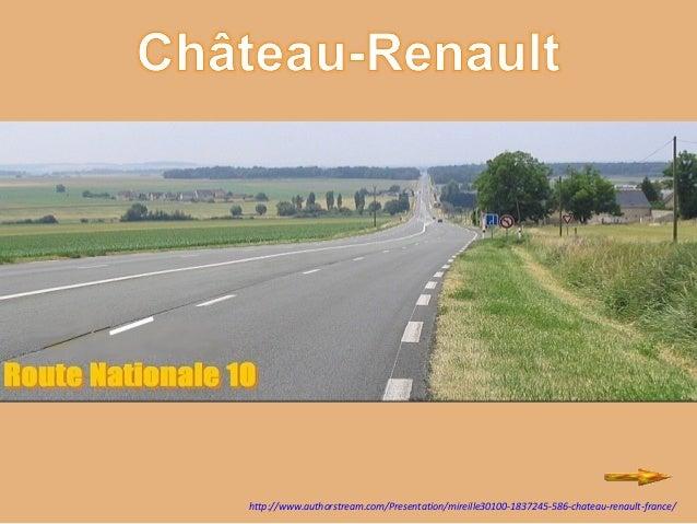 http://www.authorstream.com/Presentation/mireille30100-1837245-586-chateau-renault-france/