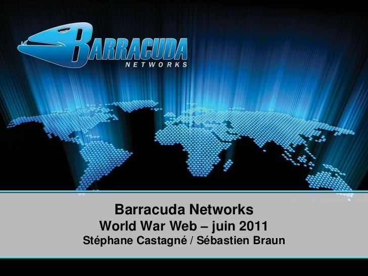 Barracuda Networks  World War Web – juin 2011Stéphane Castagné / Sébastien Braun