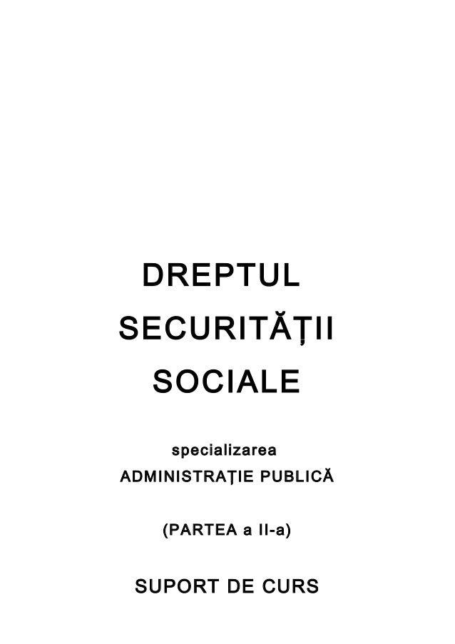 DREPTUL SECURITĂŢII SOCIALE specializarea ADMINISTRAŢIE PUBLICĂ (PARTEA a II-a) SUPORT DE CURS