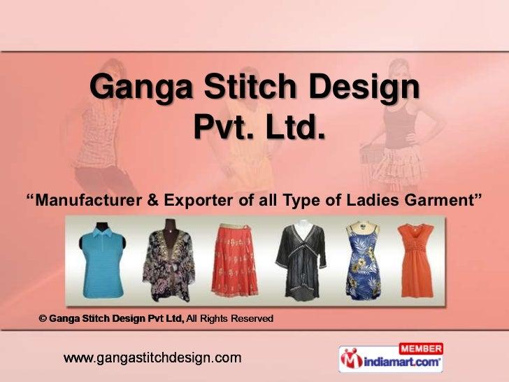 "Ganga Stitch Design            Pvt. Ltd.""Manufacturer & Exporter of all Type of Ladies Garment"""