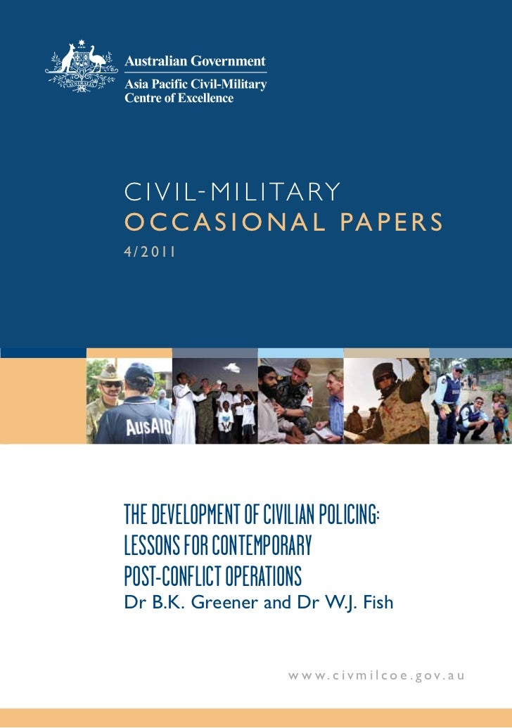 C i v i l - M i l i ta r yo cc a s i o n a l pa p e r s4 / 2 0 11The DevelopmenT of Civilian poliCing:lessons for ConTempo...