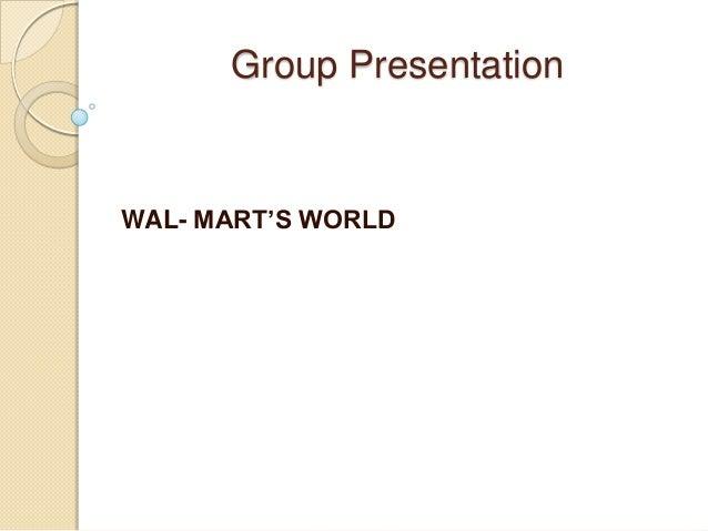 Group Presentation  WAL- MART'S WORLD
