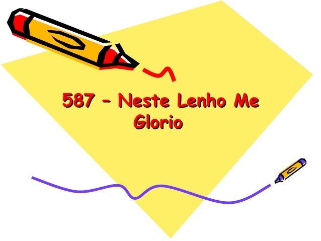 587 – Neste Lenho Me587 – Neste Lenho Me GlorioGlorio