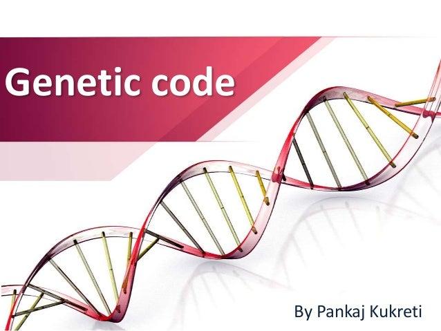 Genetic code By Pankaj Kukreti