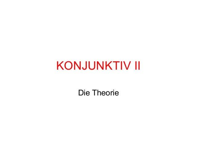 KONJUNKTIV II Die Theorie