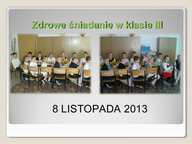 Zdrowe śniadanie w klasie III  8 LISTOPADA 2013