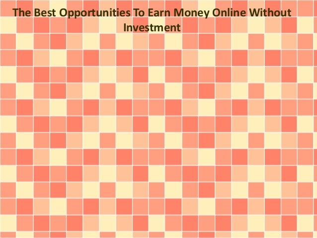 The Best Opportunities To Earn Money Online Without Investment