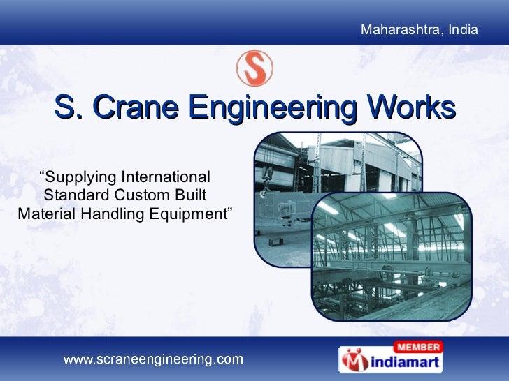 "S. Crane Engineering Works "" Supplying International Standard Custom Built Material Handling Equipment"""