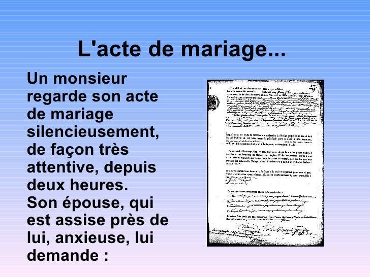 L'acte de mariage...   <ul><li>Un monsieur regarde son acte de mariage silencieusement, de façon très attentive, depuis de...