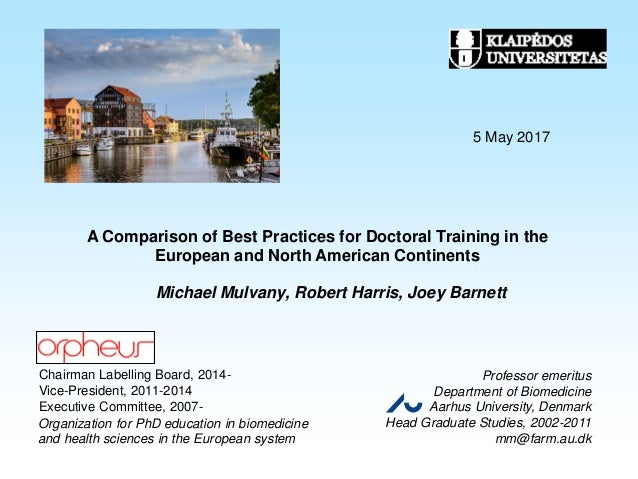 A Comparison of Best Practices for Doctoral Training in the European and North American Continents Michael Mulvany, Robert...