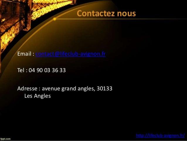 Contactez nous Email : contact@lifeclub-avignon.fr Tel : 04 90 03 36 33 Adresse : avenue grand angles, 30133 Les Angles ht...