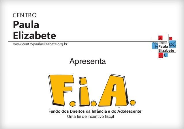 Paula Elizabete CENTRO www.centropaulaelizabete.org.br Apresenta Fundo dos Direitos da Infância e do Adolescente Uma lei d...