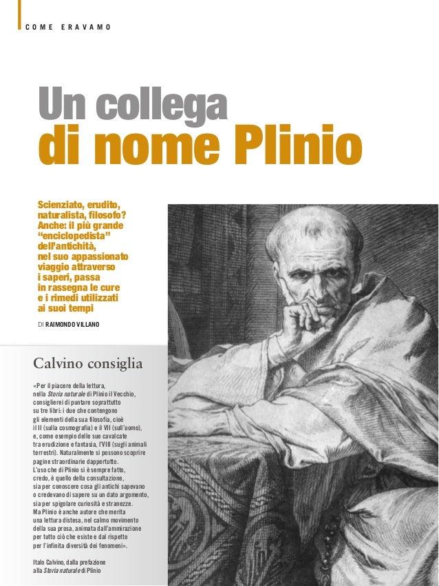 """C O M E  E R A V A M O  Un collega  di nome Plinio Scienziato, erudito, naturalista, filosofo? Anche: il più grande """"encic..."""